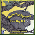 Bushy Tail Squirrels First Day Out